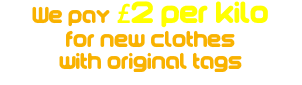 We pay £2 per kilo for new clothes with original tags
